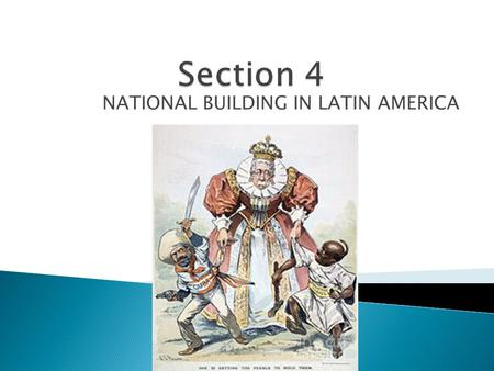NATIONAL BUILDING IN LATIN AMERICA.  Political ideals stemming from the revolution in North America put European control of Latin America in peril. Social.