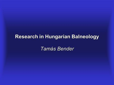 Research in Hungarian Balneology Tamás Bender. I.The Past Available in Medline : Szucs L, Ratko I, Lesko T, Szoor I, Genti G, Balint G.: Double-blind.