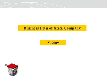 1 Business Plan of XXX Company X, 2009. 2 Business Plan of XXX Company I. Overview of the Company Investment II. Products or Services of the Company III.