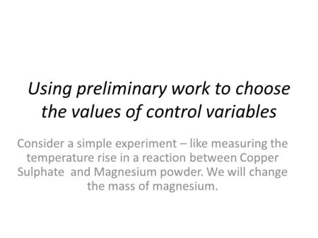 Using preliminary work to choose the values of control variables