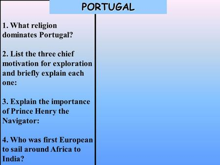 1. What religion dominates Portugal? 2. List the three chief motivation for exploration and briefly explain each one: 3. Explain the importance of Prince.