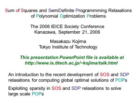 Sum of Squares and SemiDefinite Programmming Relaxations of Polynomial Optimization Problems The 2006 IEICE Society Conference Kanazawa, September 21,