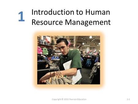 Introduction to Human Resource Management 1-1Copyright © 2013 Pearson Education 1.