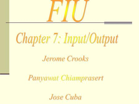 FIU Chapter 7: Input/Output Jerome Crooks Panyawat Chiamprasert