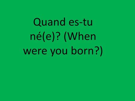 Quand es-tu né(e)? (When were you born?). Comment étais-tu quand tu étais petit(e)? (What were you like when you were small/ young?)
