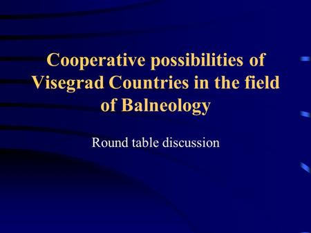 Cooperative possibilities of Visegrad Countries in the field of Balneology Round table discussion.
