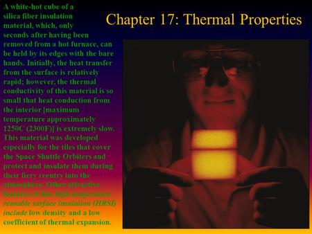 Chapter 17: Thermal Properties A white-hot cube of a silica fiber insulation material, which, only seconds after having been removed from a hot furnace,