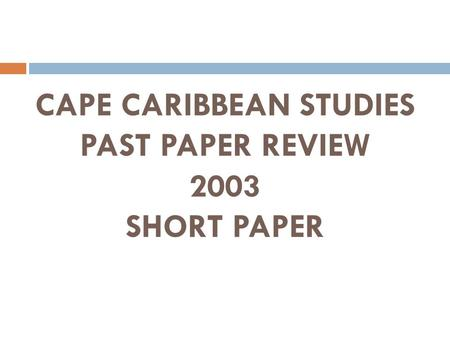 CAPE CARIBBEAN STUDIES PAST PAPER REVIEW 2003 SHORT PAPER.