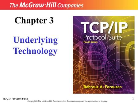 TCP/IP Protocol Suite 1 Copyright © The McGraw-Hill Companies, Inc. Permission required for reproduction or display. Chapter 3 Underlying Technology.