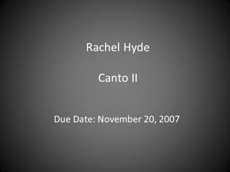 Rachel Hyde Canto II Due Date: November 20, 2007.
