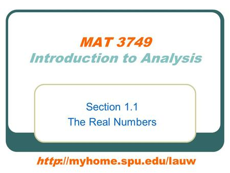 MAT 3749 Introduction to Analysis Section 1.1 The Real Numbers