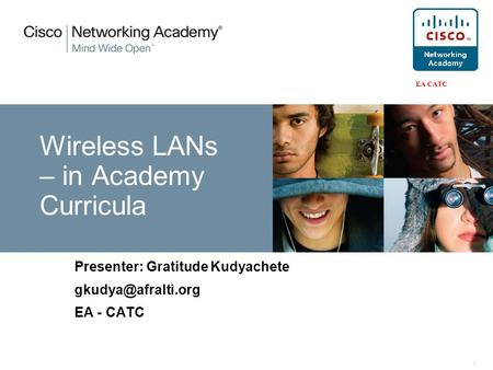 1 Wireless LANs – in Academy Curricula Presenter: Gratitude Kudyachete EA - CATC.