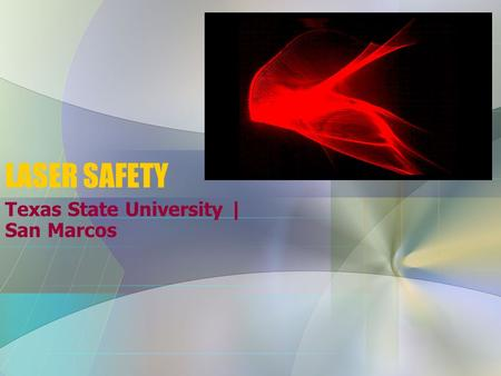 LASER SAFETY Texas State University | San Marcos.