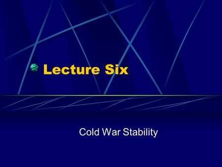 Lecture Six Cold War Stability. The Cuban Missile Crisis Soviets Attempt to Place Nuclear Weapons in Cuba Is U.S. Willing to Risk War to Prevent This?