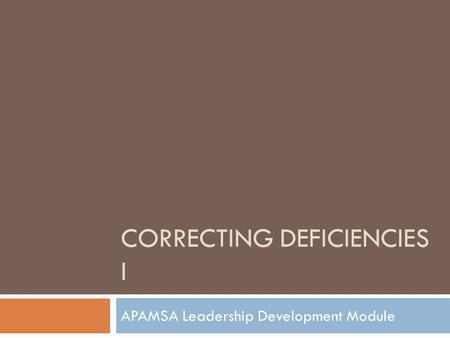 CORRECTING DEFICIENCIES I APAMSA Leadership Development Module.
