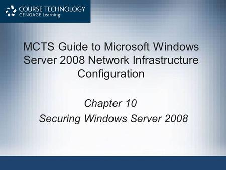 Chapter 10 Securing Windows Server 2008 MCTS Guide to Microsoft Windows Server 2008 Network Infrastructure Configuration.