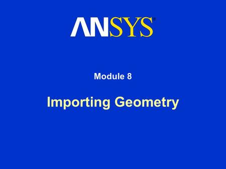 Importing Geometry Module 8. Training Manual January 30, 2001 Inventory #001441 8-2 Importing Geometry Overview If the geometry of the part you want to.