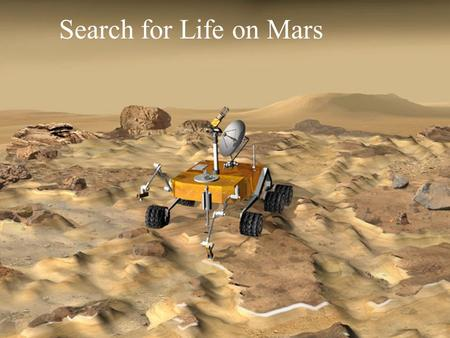 Search for Life on Mars. Evidence of Past Life on Mars The problem with Mars is not that it is too far from the Sun, the main problem is that it is too.