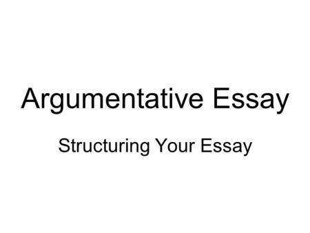 argumentative essay feedback on first draft  key areas for    argumentative essay structuring your essay  argumentative essay   structure  introduction  body