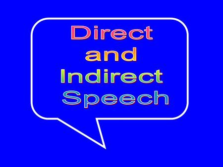 Reporting speech There are two ways of reporting what somebody says; direct speech indirect (or reported) speech.