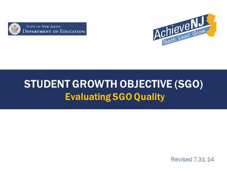 STUDENT GROWTH OBJECTIVE (SGO) Evaluating SGO Quality Revised 7.31.14.