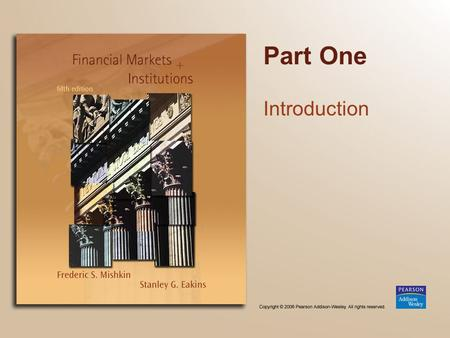 Part One Introduction. Chapter 1 Why Study Financial Markets and Institutions?