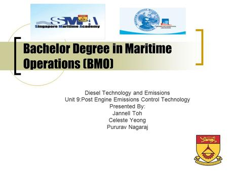 Bachelor Degree in Maritime Operations (BMO) Diesel Technology and Emissions Unit 9:Post Engine Emissions Control Technology Presented By: Jannell Toh.
