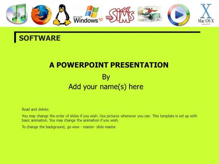 A POWERPOINT PRESENTATION By Add your name(s) here SOFTWARE Read and delete: You may change the order of slides if you wish. Use pictures whenever you.