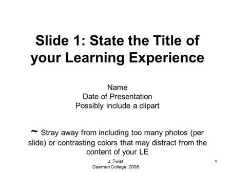 Slide 1: State the Title of your Learning Experience Name Date of Presentation Possibly include a clipart ~ Stray away from including too many photos (per.