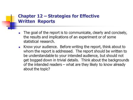 Chapter 12 – Strategies for Effective Written Reports The goal of the report is to communicate, clearly and concisely, the results and implications of.