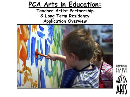 PCA Arts in Education: Teacher Artist Partnership & Long Term Residency Application Overview.