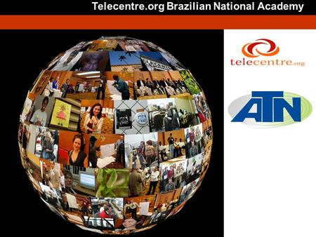 Telecentre.org Brazilian National Academy Is not necessary modify this slide.