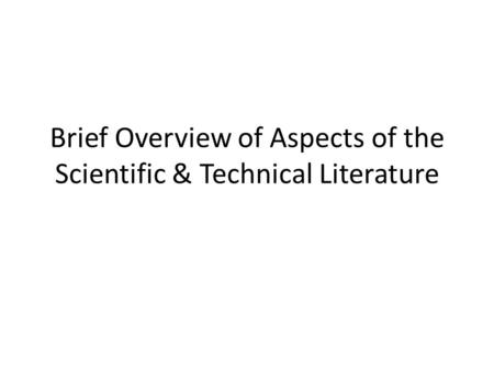 Brief Overview of Aspects of the Scientific & Technical Literature.