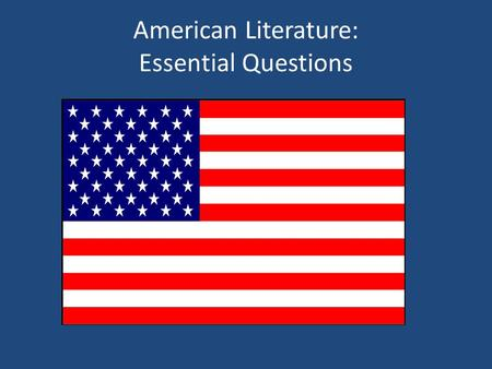 American Literature: Essential Questions. What is the relationship between place and literature? How does geography help make literature? Do Americans.