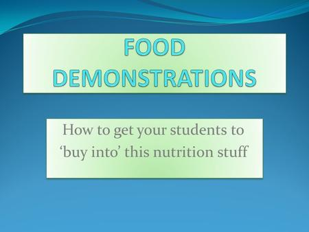 How to get your students to 'buy into' this nutrition stuff How to get your students to 'buy into' this nutrition stuff.