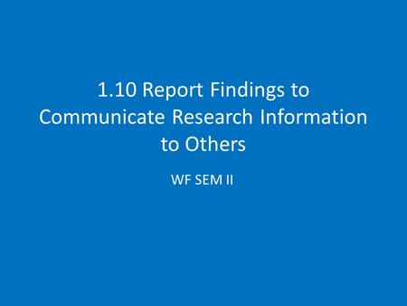 1.10 Report Findings to Communicate Research Information to Others