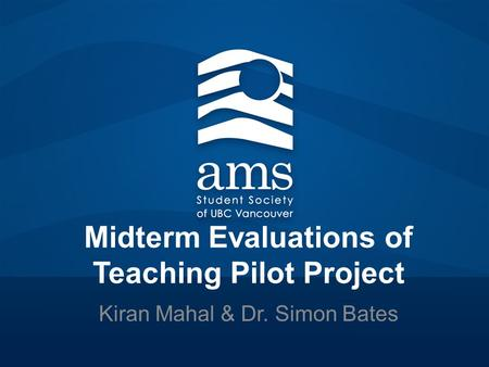 Midterm Evaluations of Teaching Pilot Project Kiran Mahal & Dr. Simon Bates.