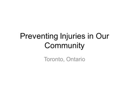 Preventing Injuries in Our Community Toronto, Ontario.