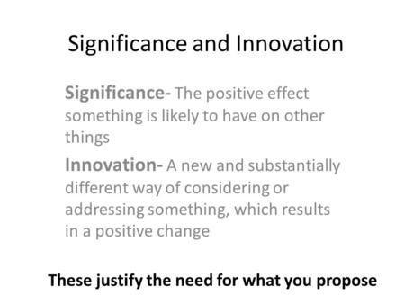 Significance and Innovation Significance- The positive effect something is likely to have on other things Innovation- A new and substantially different.