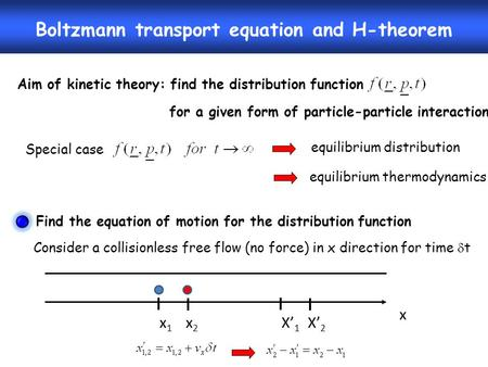 Boltzmann transport equation and H-theorem Aim of kinetic theory: find the distribution function for a given form of particle-particle interaction Special.
