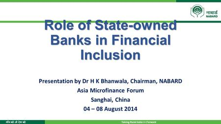 गाँव बढ़े तो देश बढ़े Taking Rural India >> Forward Role of State-owned Banks in Financial Inclusion Presentation by Dr H K Bhanwala, Chairman, NABARD Asia.