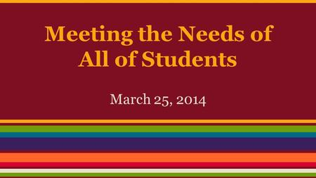 Meeting the Needs of All of Students March 25, 2014.