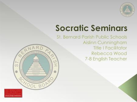 Socratic Seminars St. Bernard Parish Public Schools Aislinn Cunningham Title I Facilitator Rebecca Wood 7-8 English Teacher.