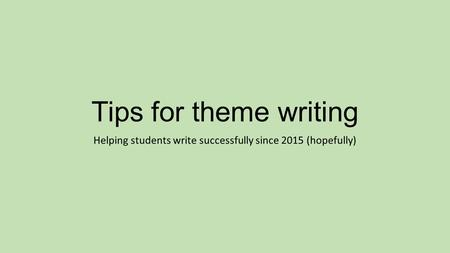Tips for theme writing Helping students write successfully since 2015 (hopefully)