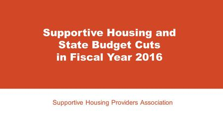 Supportive Housing Providers Association Supportive Housing and State Budget Cuts in Fiscal Year 2016.