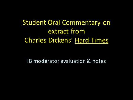 Student Oral Commentary on extract from Charles Dickens' Hard Times IB moderator evaluation & notes.