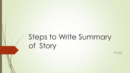 Steps to Write Summary of Story RU 202. 1. Read and understand the question/instructions/ directions  Example: Summary of a Story  Write a summary of.