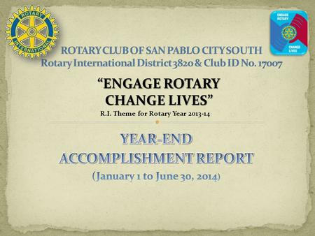 """ENGAGE ROTARY CHANGE LIVES"" R.I. Theme for Rotary Year 2013-14."