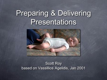 Preparing & Delivering Presentations Scott Roy based on Vassillios Agelidis, Jan 2001 Scott Roy based on Vassillios Agelidis, Jan 2001.