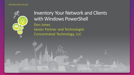 Don Jones Senior Partner and Technologist Concentrated Technology, LLC SESSION CODE: WCL308.